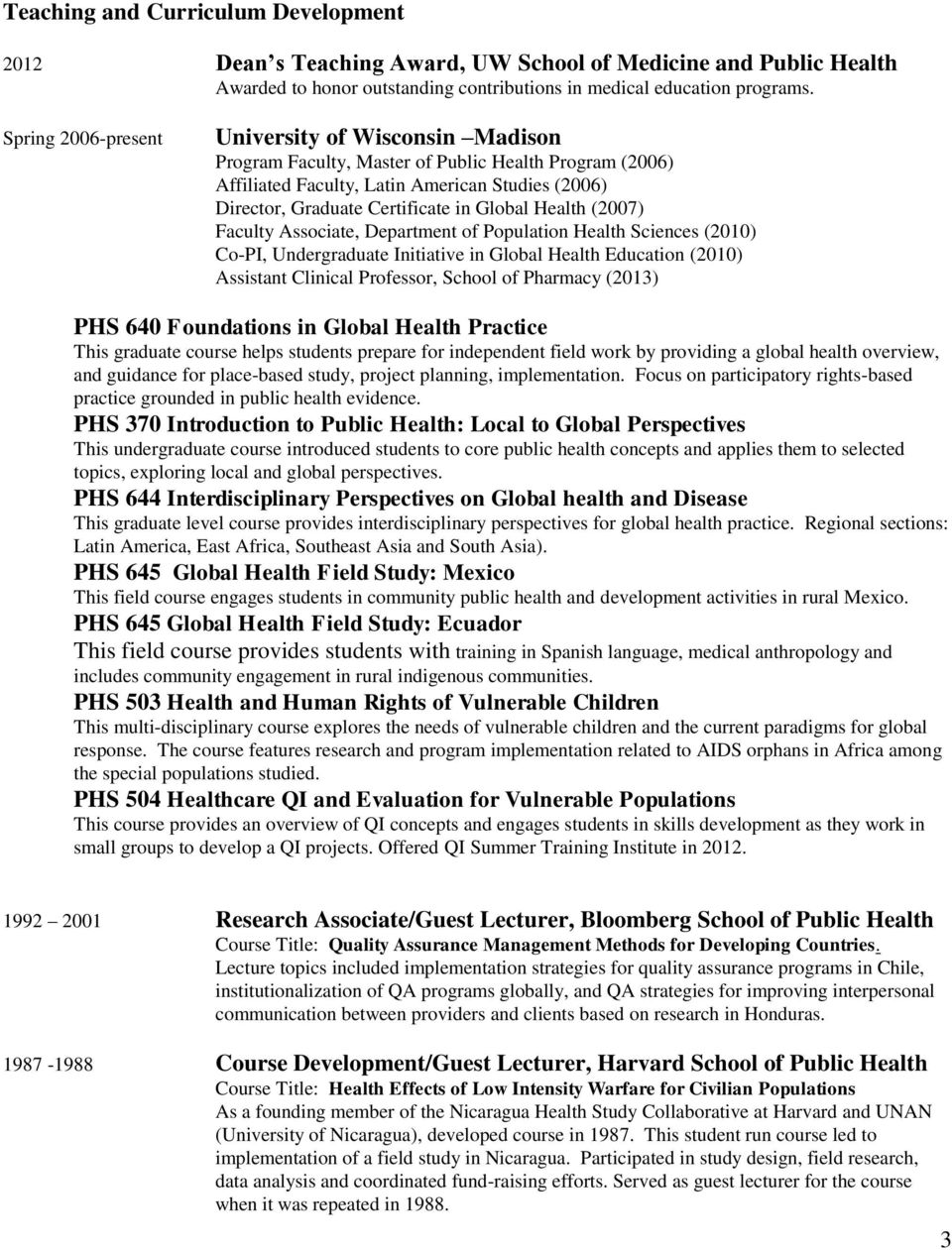 Health (2007) Faculty Associate, Department of Population Health Sciences (2010) Co-PI, Undergraduate Initiative in Global Health Education (2010) Assistant Clinical Professor, School of Pharmacy