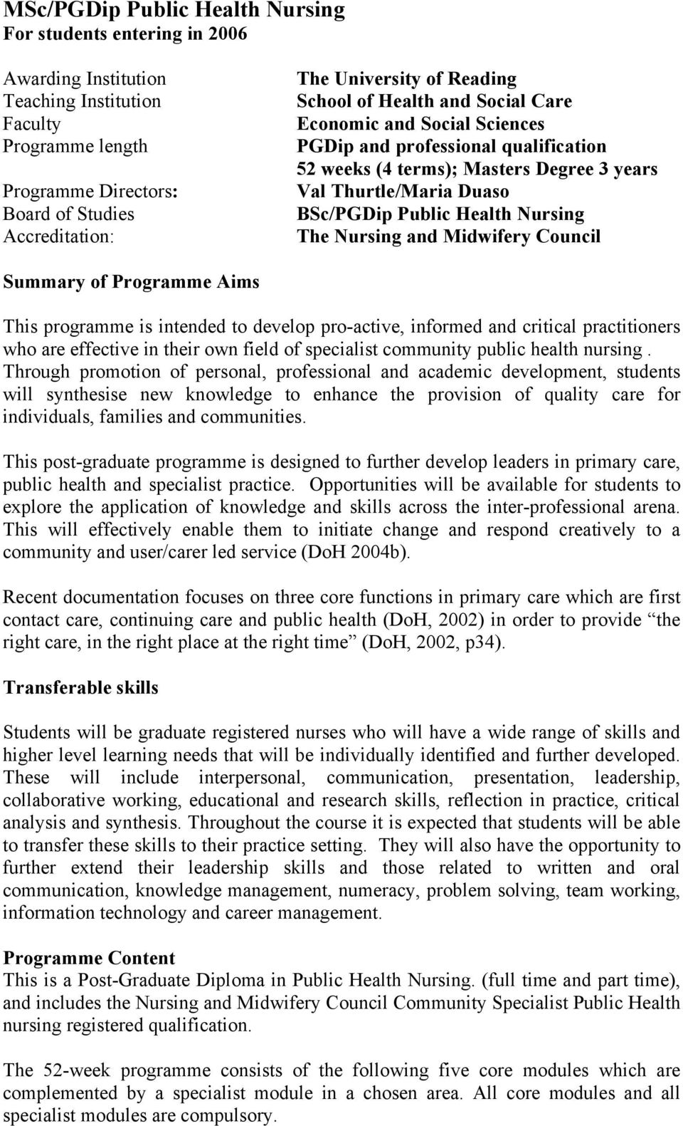 Nursing The Nursing and Midwifery Council Summary of Programme Aims This programme is intended to develop pro-active, informed and critical practitioners who are effective in their own field of