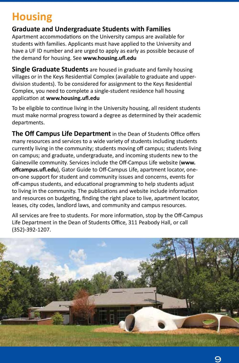 edu Single Graduate Students are housed in graduate and faily housing villages or in the Keys Residential Coplex (available to graduate and upperdivision students).