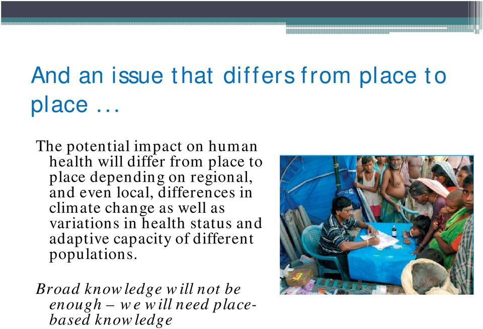 regional, and even local, differences in climate change as well as variations in
