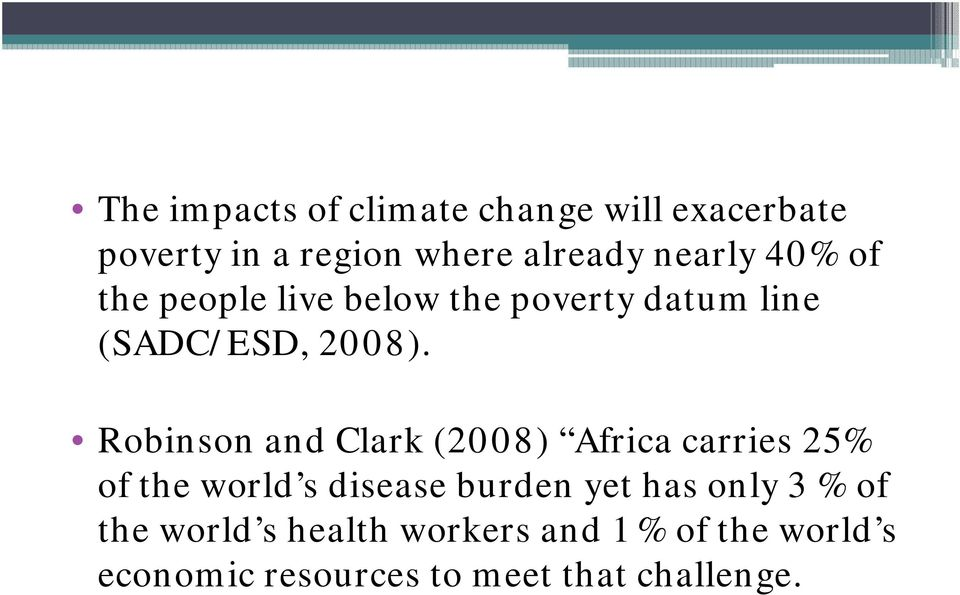 Robinson and Clark (2008) Africa carries 25% of the world s disease burden yet has