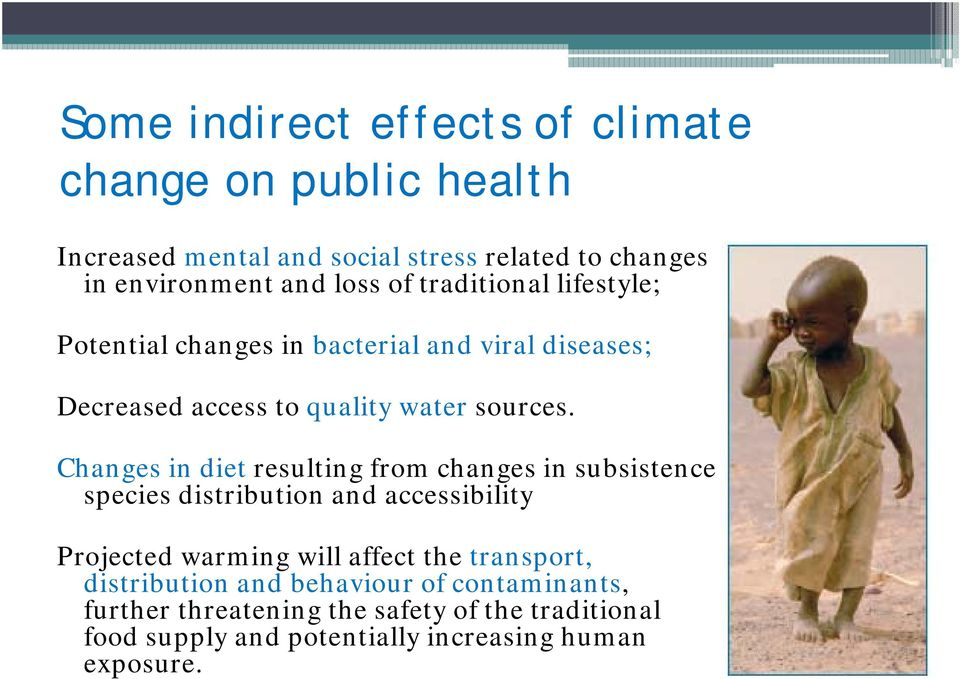 Changes in diet resulting from changes in subsistence species distribution and accessibility Projected warming will affect the