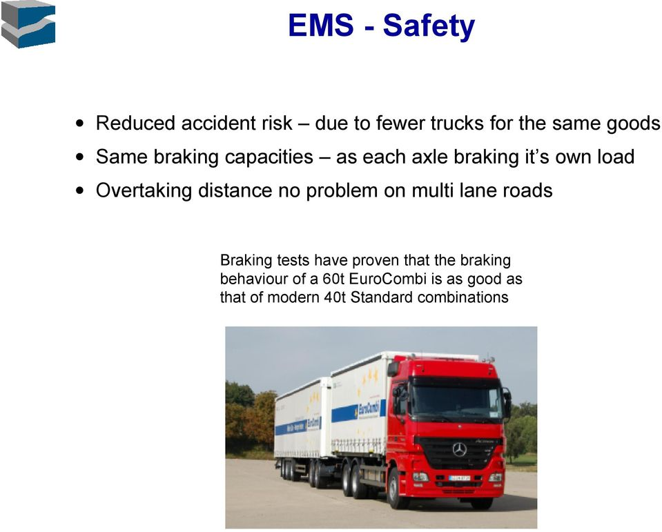 distance no problem on multi lane roads Braking tests have proven that the