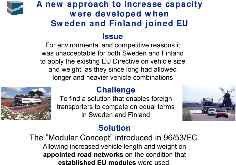 heavier vehicle combinations Challenge To find a solution that enables foreign transporters to compete on equal terms in Sweden and Finland Solution