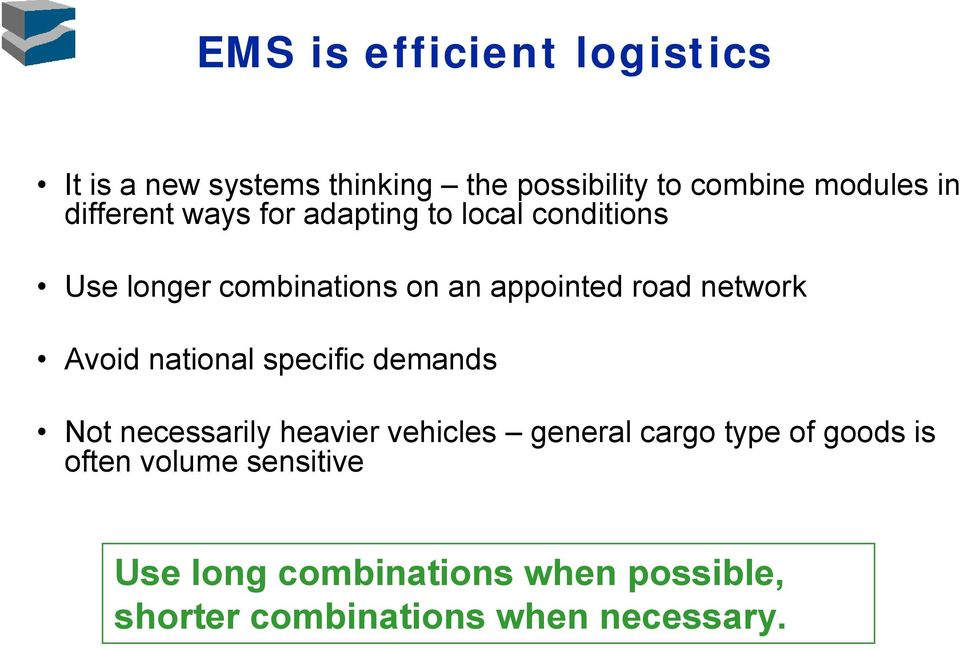 network Avoid national specific demands Not necessarily heavier vehicles general cargo type of