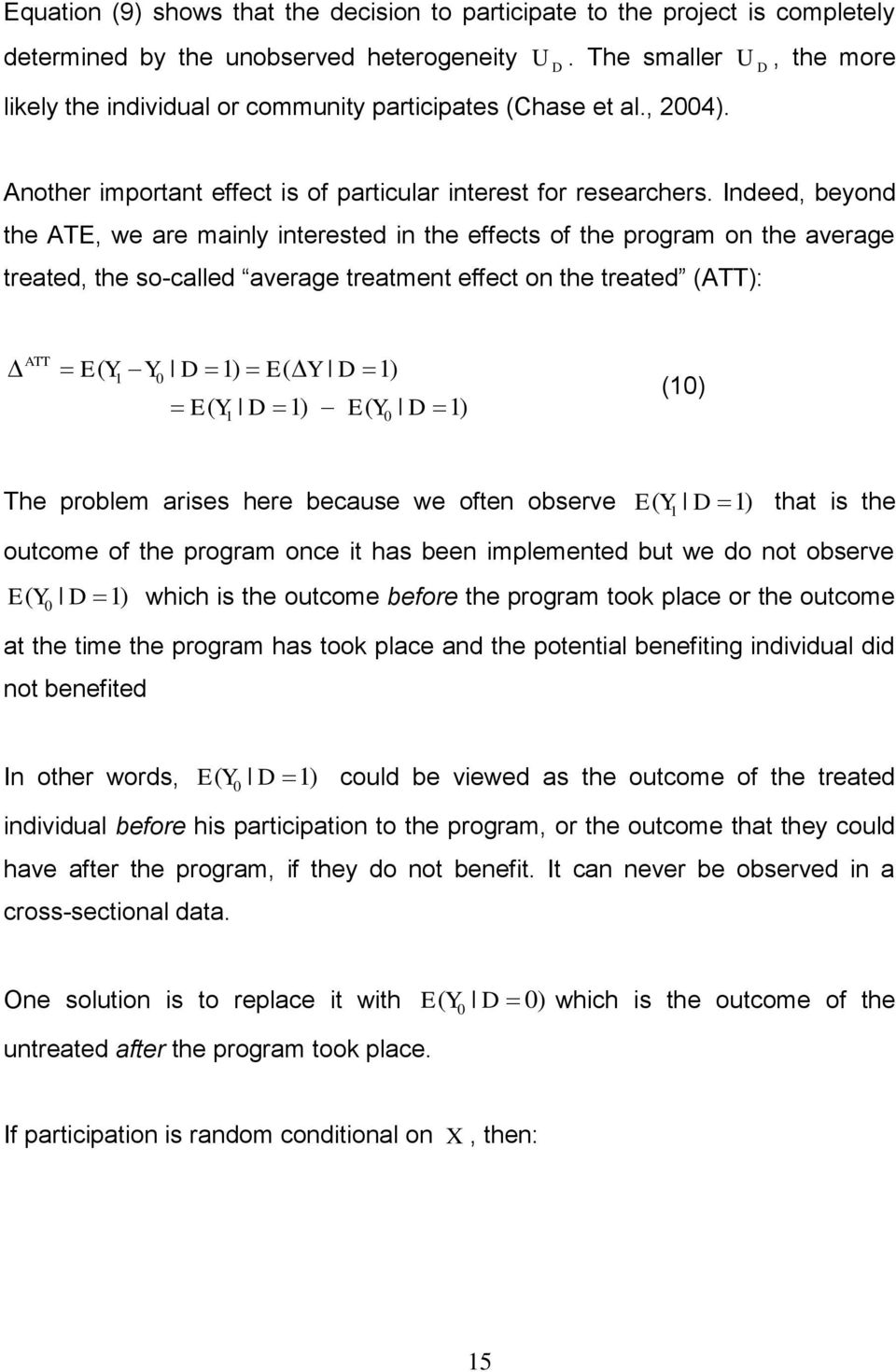 Indeed, beyond the ATE, we are mainly interested in the effects of the program on the average treated, the so-called average treatment effect on the treated (ATT): ATT E( Y Y D 1) E( Y D 1) 1 0 E( Y