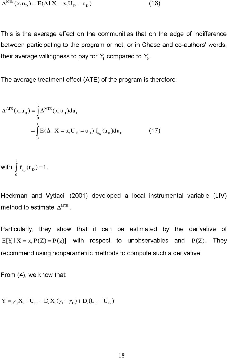 The average treatment effect (ATE) of the program is therefore: 1 MTE D D D 0 ATE ( x, u ) ( x, u ) du 1 E( X x, U D ud) fu ( u ) D D dud (17) 0 with 1 fu ( u ) 1 D D.
