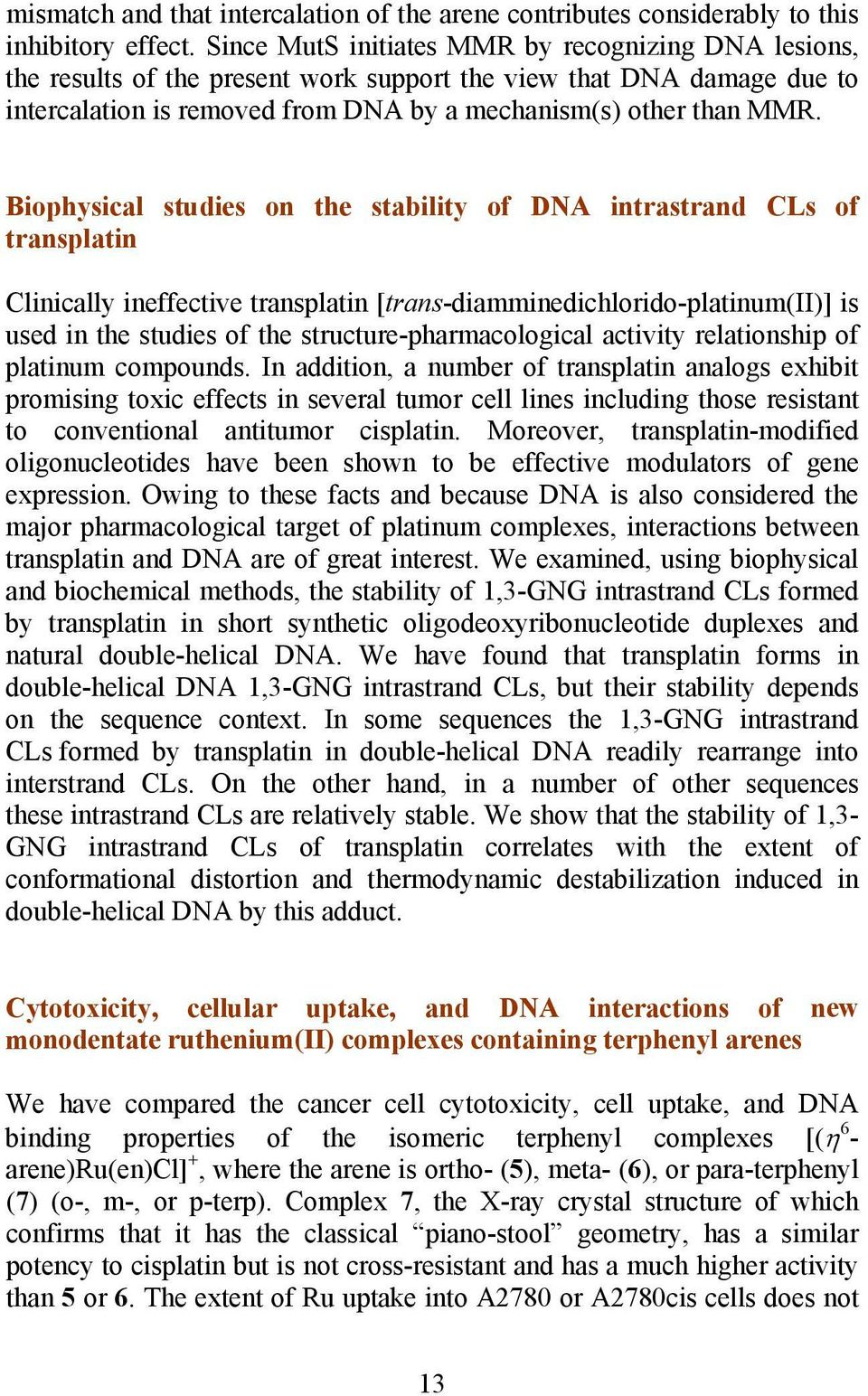 Biophysical transplatin studies on the stability of DNA intrastrand CLs of Clinically ineffective transplatin [trans-diamminedichlorido-platinum(ii)] is used in the studies of the