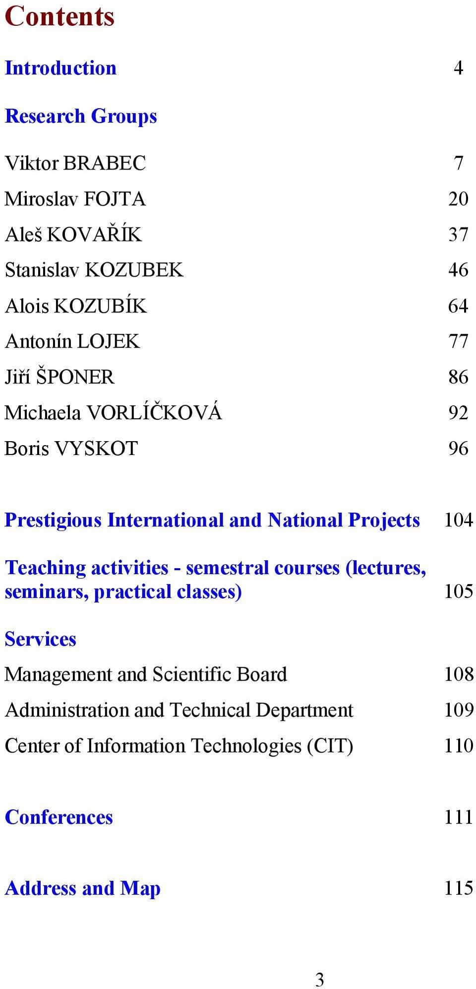 Teaching activities - semestral courses (lectures, seminars, practical classes) 105 Services Management and Scientific Board