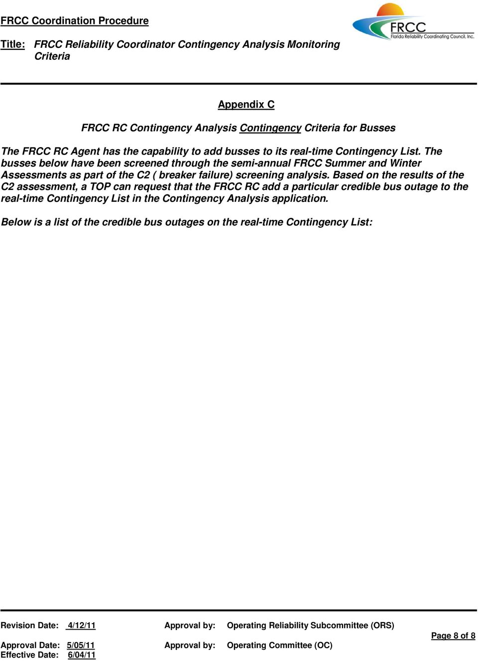 Based on the results of the C2 assessment, a TOP can request that the FRCC RC add a particular credible bus outage to the real-time Contingency List in the