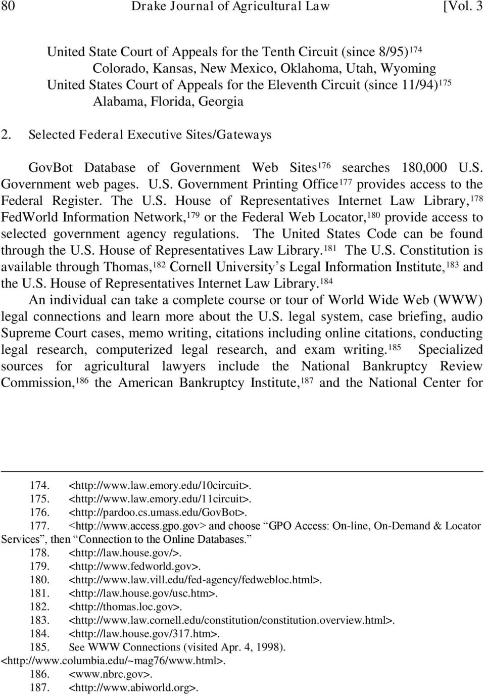 Alabama, Florida, Georgia 2. Selected Federal Executive Sites/Gateways GovBot Database of Government Web Sites 176 searches 180,000 U.S. Government web pages. U.S. Government Printing Office 177 provides access to the Federal Register.
