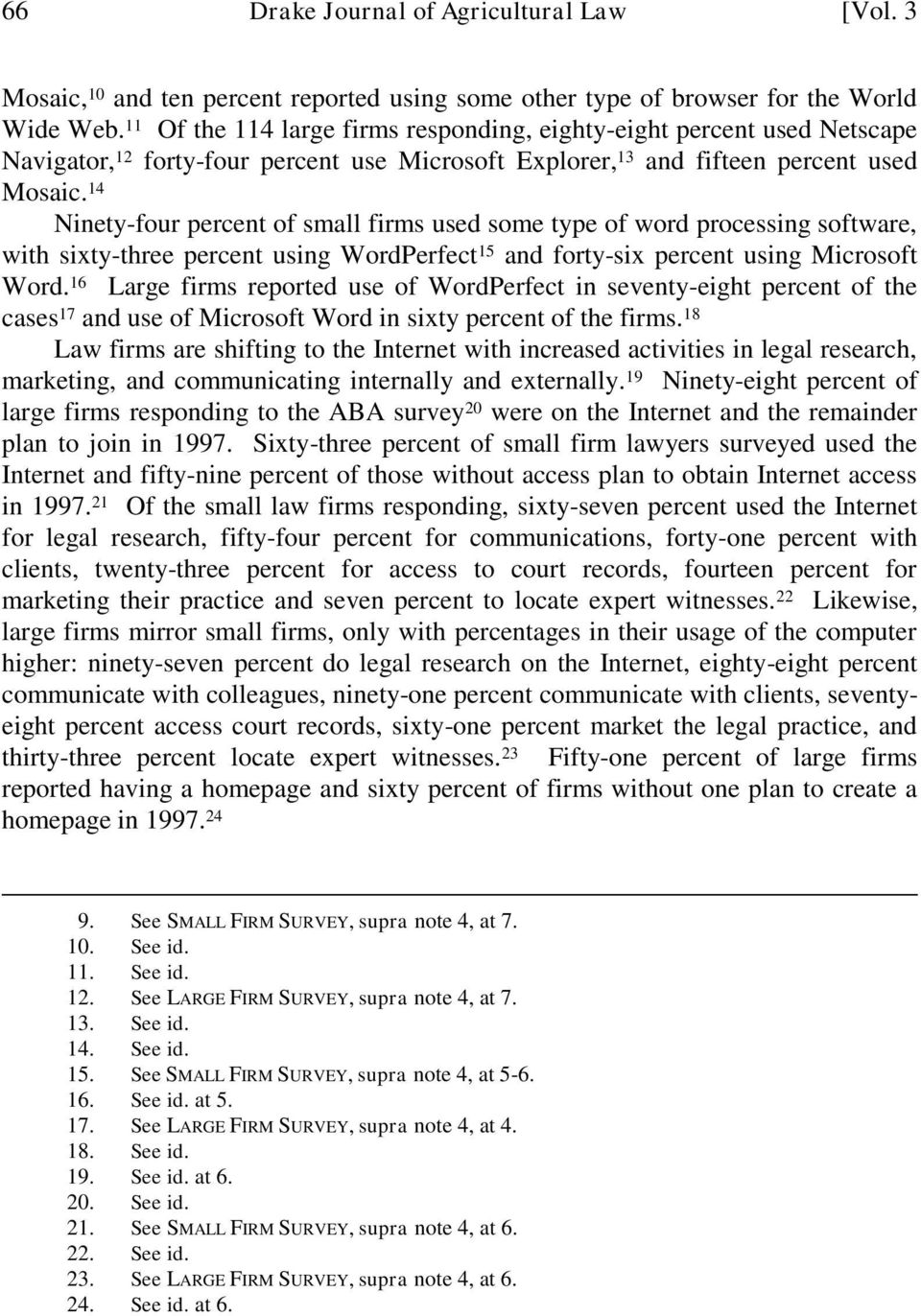 14 Ninety-four percent of small firms used some type of word processing software, with sixty-three percent using WordPerfect 15 and forty-six percent using Microsoft Word.