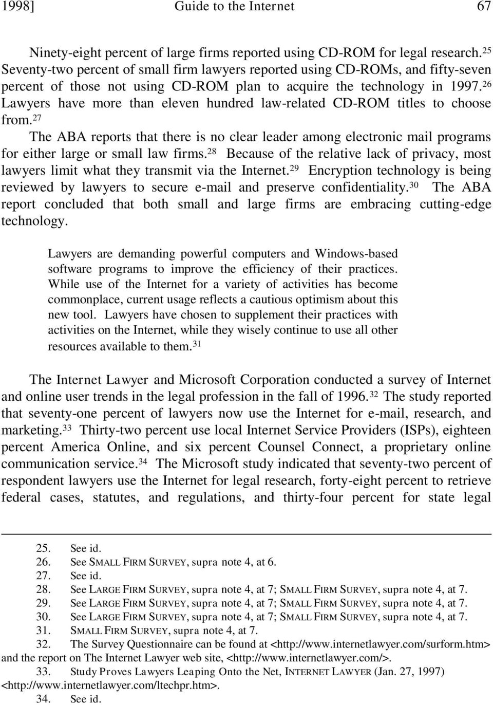 26 Lawyers have more than eleven hundred law-related CD-ROM titles to choose from. 27 The ABA reports that there is no clear leader among electronic mail programs for either large or small law firms.