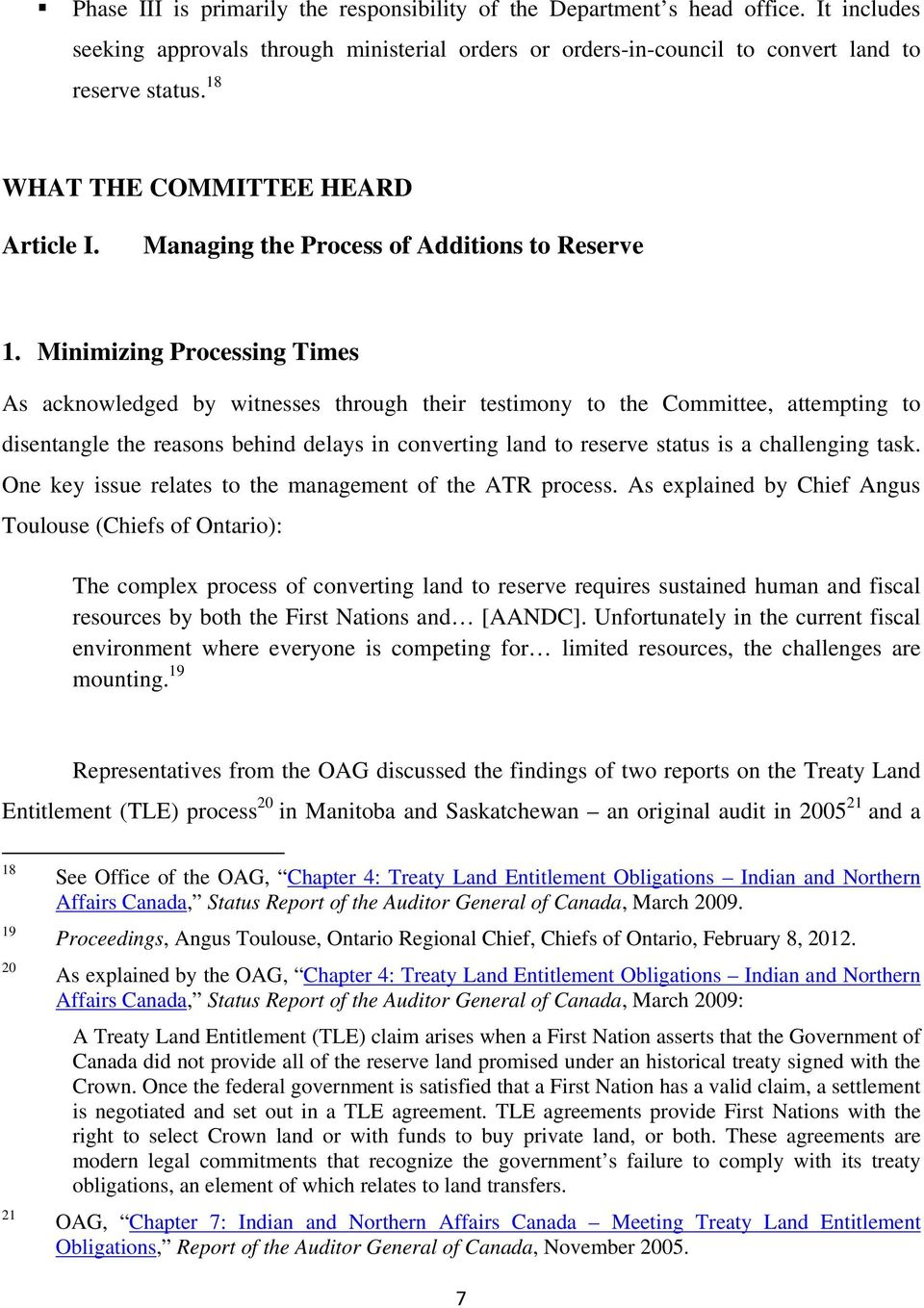 Minimizing Processing Times As acknowledged by witnesses through their testimony to the Committee, attempting to disentangle the reasons behind delays in converting land to reserve status is a