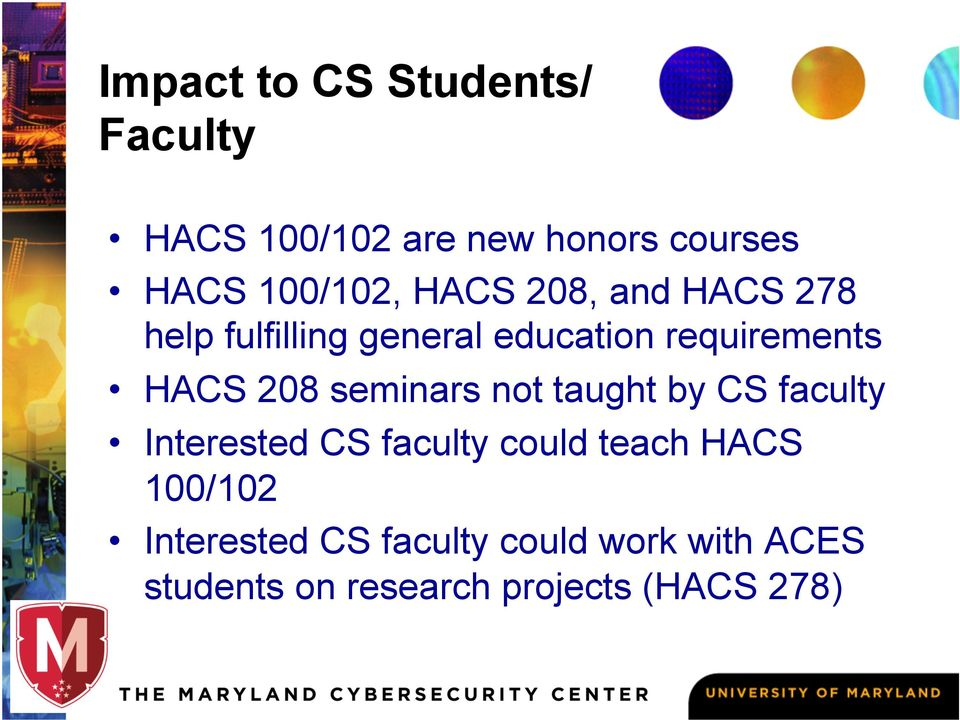 seminars not taught by CS faculty Interested CS faculty could teach HACS 100/102