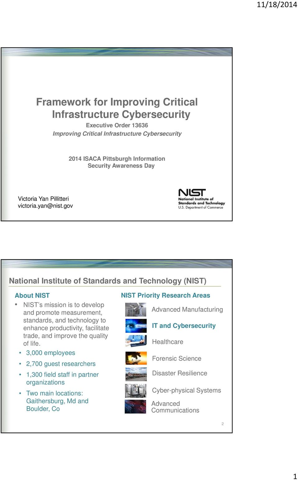 gov National Institute of Standards and Technology (NIST) About NIST NIST s mission is to develop and promote measurement, standards, and technology to enhance productivity, facilitate