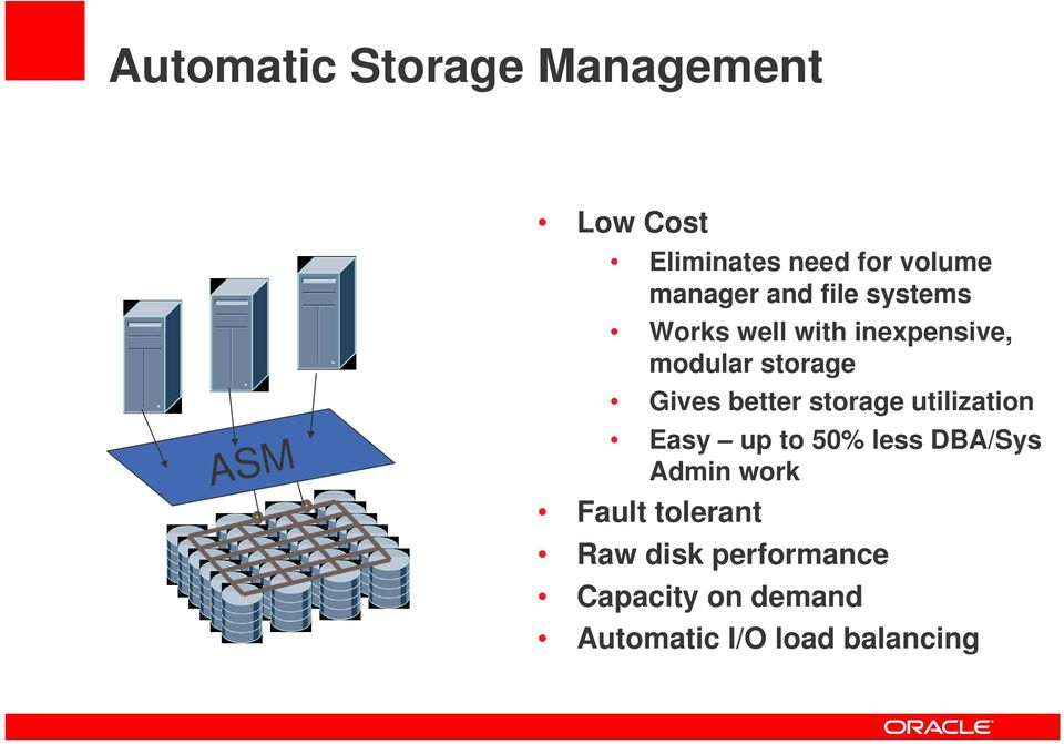 Gives better storage utilization Easy up to 50% less DBA/Sys Admin work