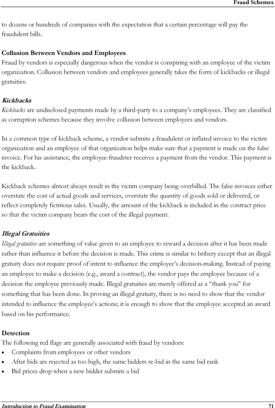 Collusion between vendors and employees generally takes the form of kickbacks or illegal gratuities. Kickbacks Kickbacks are undisclosed payments made by a third-party to a company s employees.