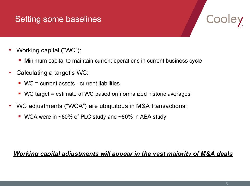 WC based on normalized historic averages WC adjustments ( WCA ) are ubiquitous in M&A transactions: WCA were