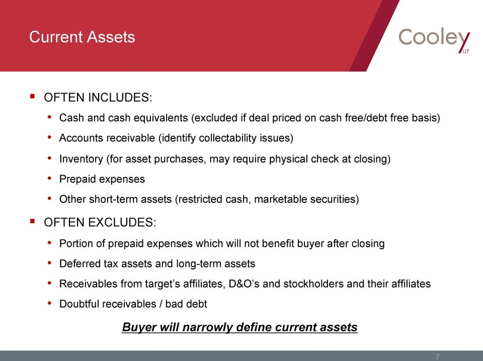 cash, marketable securities) OFTEN EXCLUDES: Portion of prepaid expenses which will not benefit buyer after closing Deferred tax assets and long-term