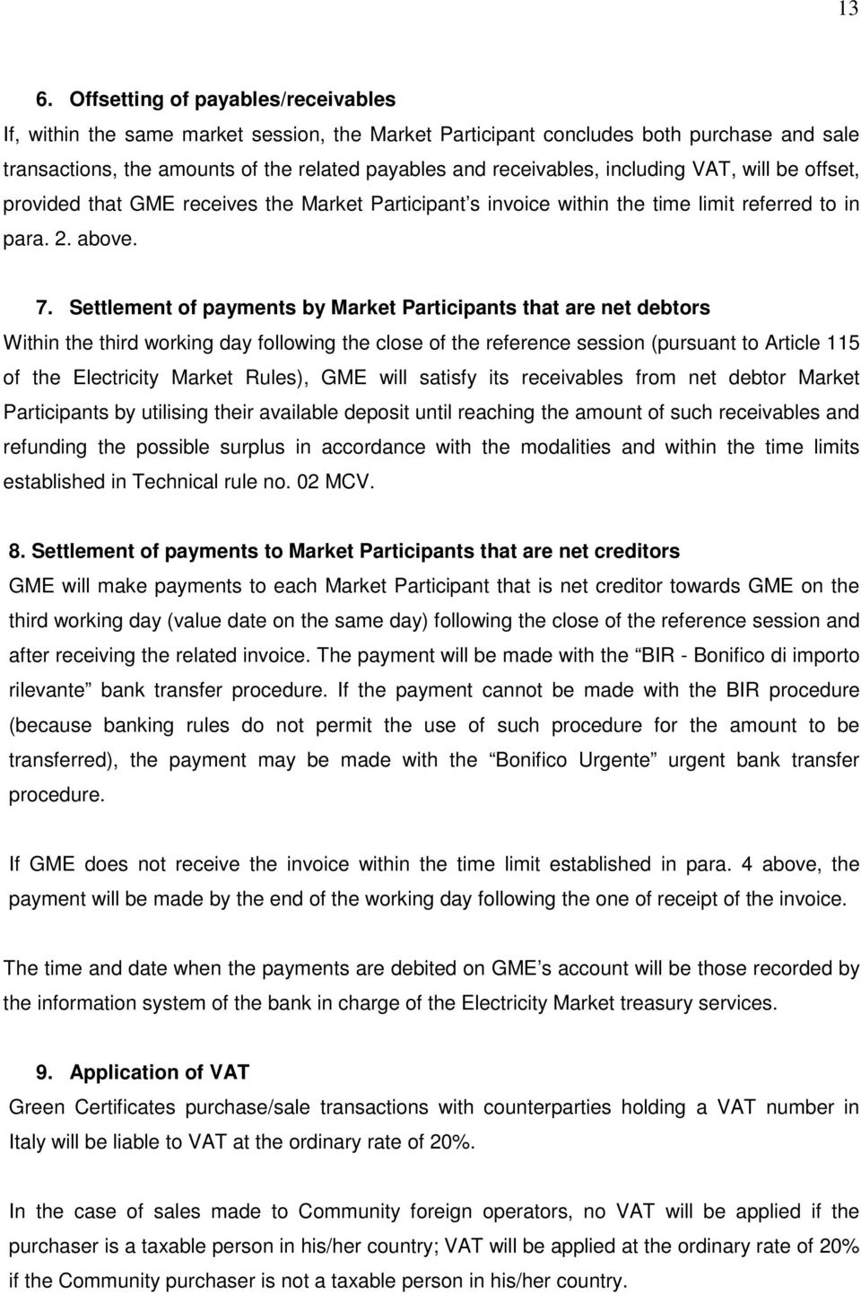 Settlement of payments by Market Participants that are net debtors Within the third working day following the close of the reference session (pursuant to Article 115 of the Electricity Market Rules),