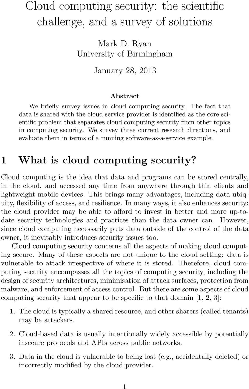 We survey three current research directions, and evaluate them in terms of a running software-as-a-service example. 1 What is cloud computing security?