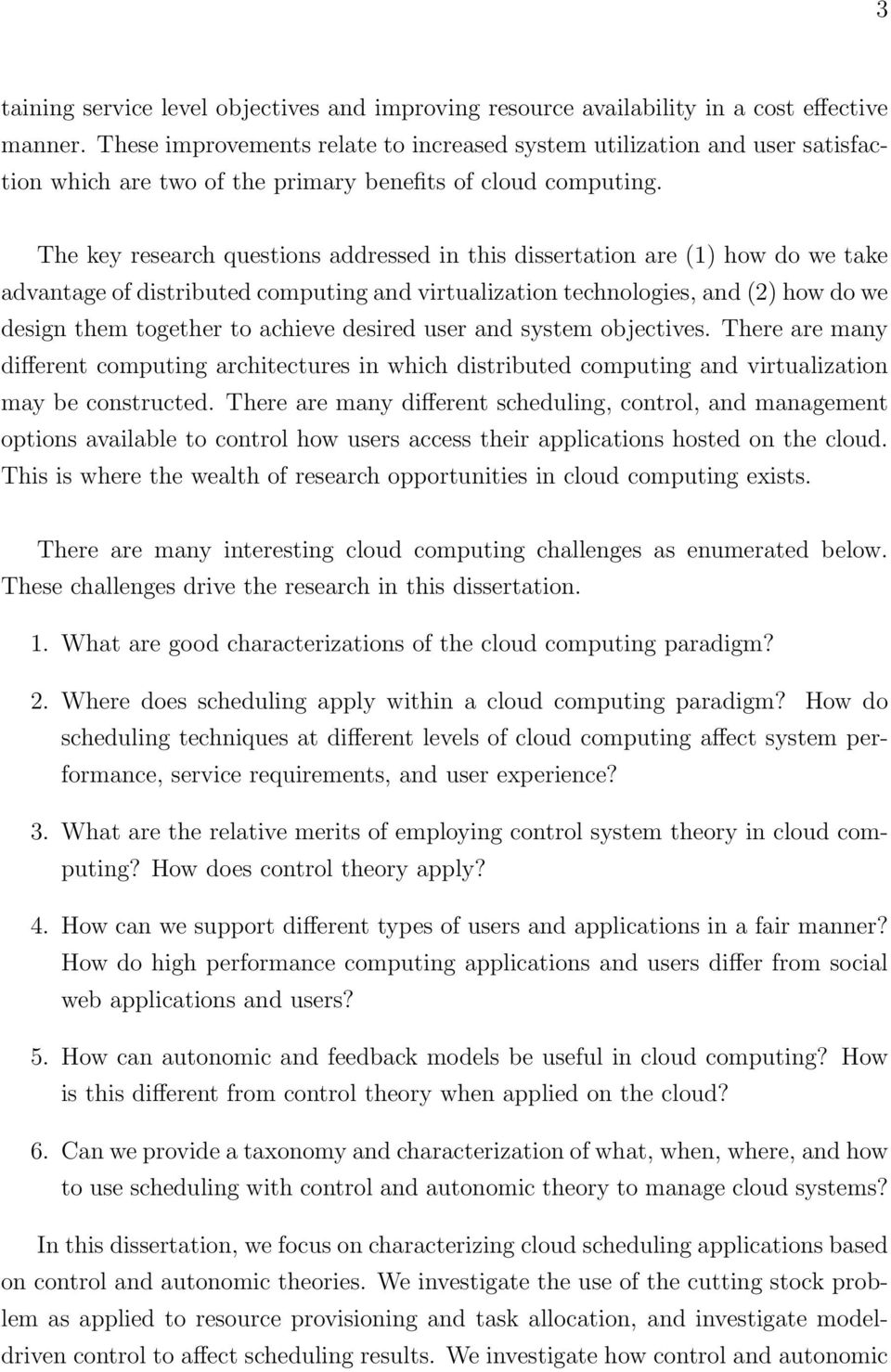 The key research questions addressed in this dissertation are (1) how do we take advantage of distributed computing and virtualization technologies, and (2) how do we design them together to achieve