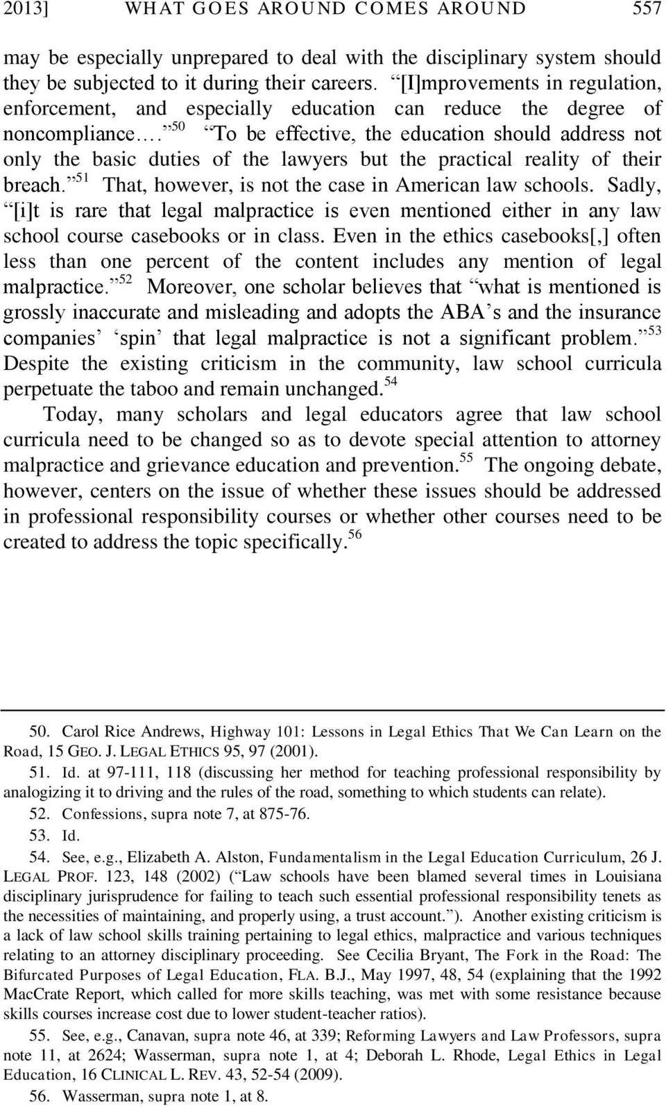 50 To be effective, the education should address not only the basic duties of the lawyers but the practical reality of their breach. 51 That, however, is not the case in American law schools.