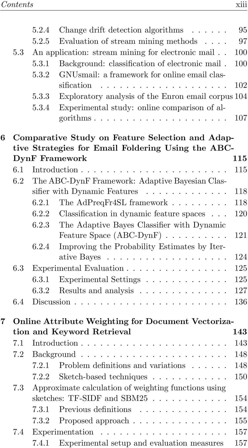 .................... 107 6 Comparative Study on Feature Selection and Adaptive Strategies for Email Foldering Using the ABC- DynF Framework 115 6.