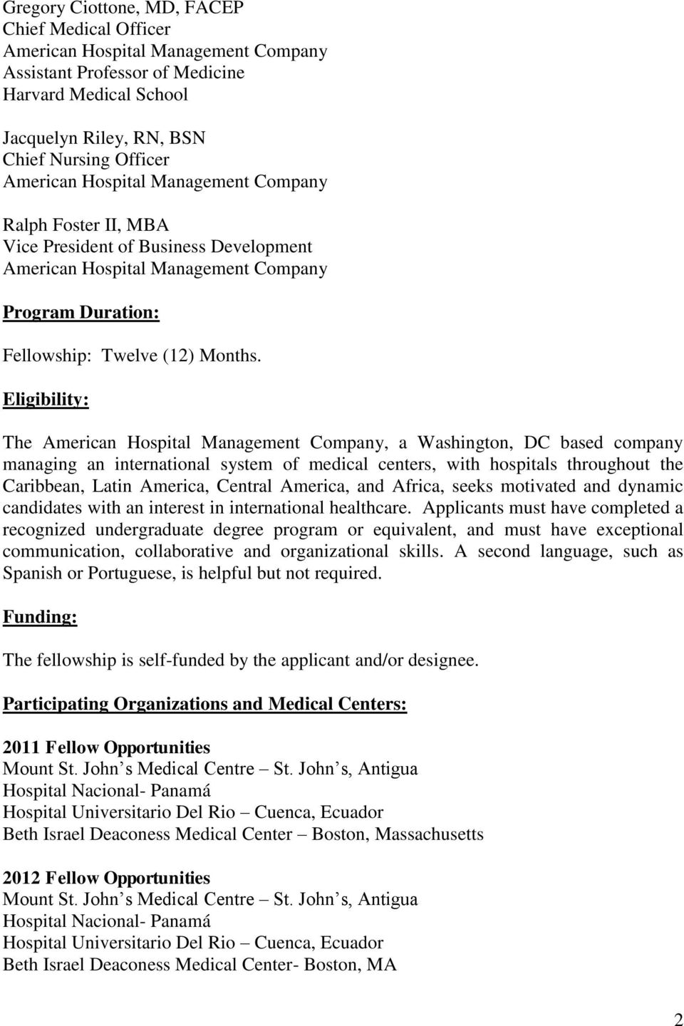 Eligibility: The, a Washington, DC based company managing an international system of medical centers, with hospitals throughout the Caribbean, Latin America, Central America, and Africa, seeks