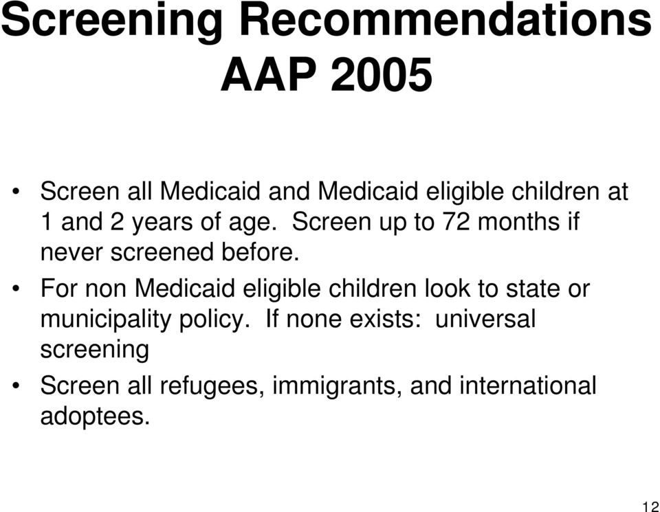 For non Medicaid eligible children look to state or municipality policy.