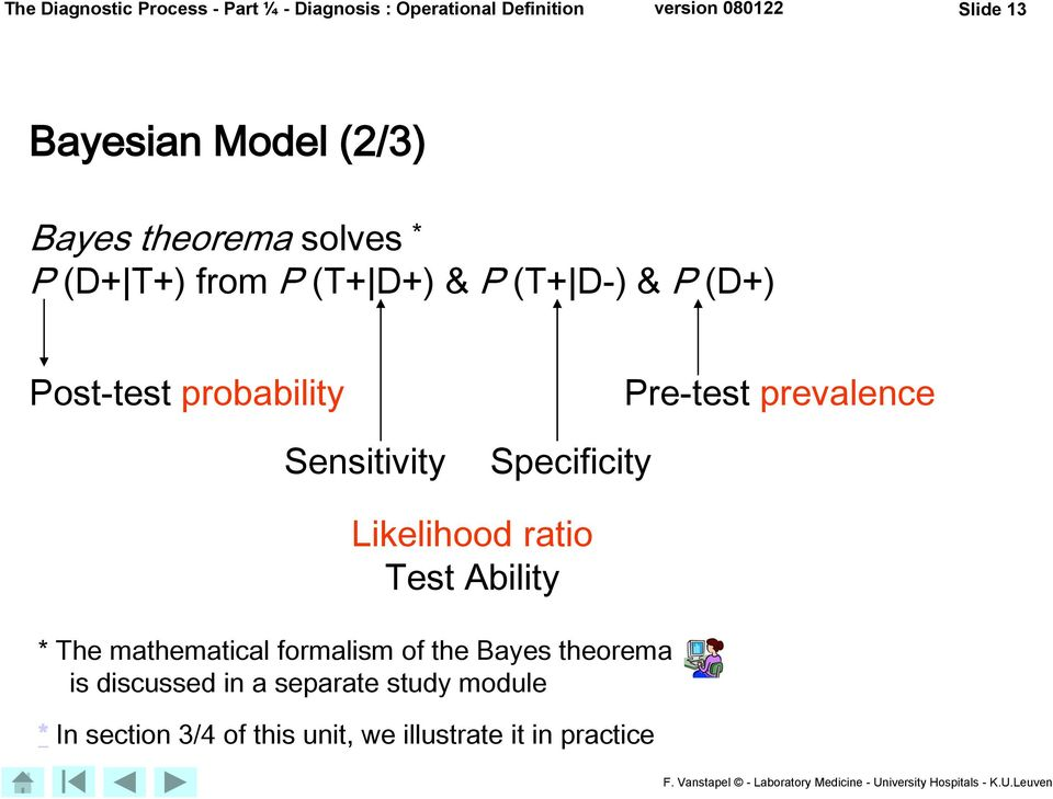 Sensitivity Specificity Pre-test prevalence Likelihood ratio Test Ability * The mathematical formalism of