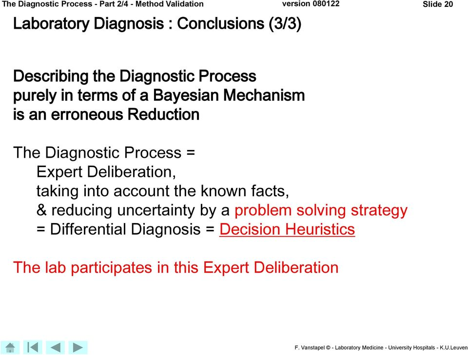 Diagnostic Process = Expert Deliberation, taking into account the known facts, & reducing uncertainty by a