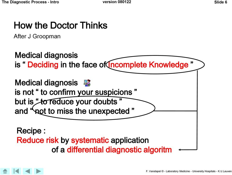 diagnosis is not to confirm your suspicions but is to reduce your doubts and not to miss