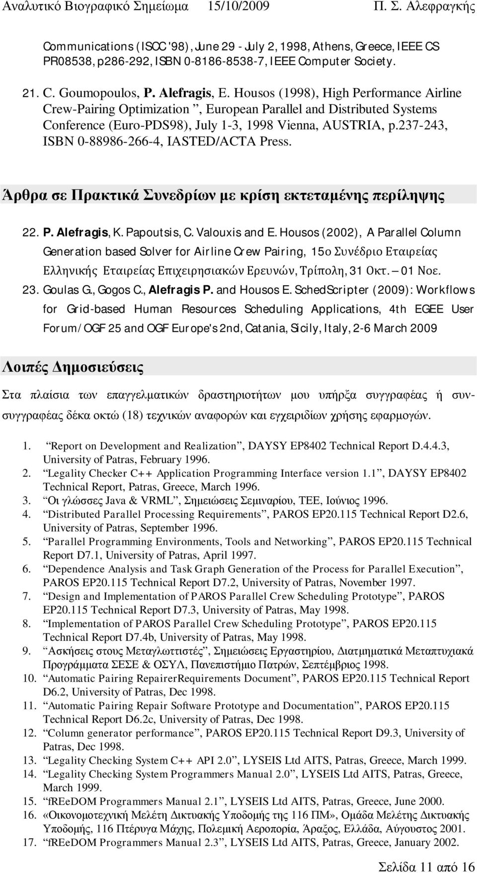 237-243, ISBN 0-88986-266-4, IASTED/ACTA Press. 22. P. Alefragis, K. Papoutsis, C. Valouxis and E. Housos (2002), A Parallel Column Generation based Solver for Airline Crew Pairing, 15,, 31. 01. 23.