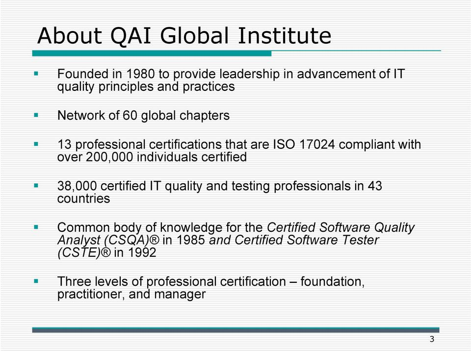 IT quality and testing professionals in 43 countries Common body of knowledge for the Certified Software Quality Analyst (CSQA) in