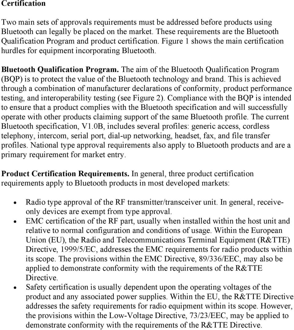 Bluetooth Qualification Program. The aim of the Bluetooth Qualification Program (BQP) is to protect the value of the Bluetooth technology and brand.