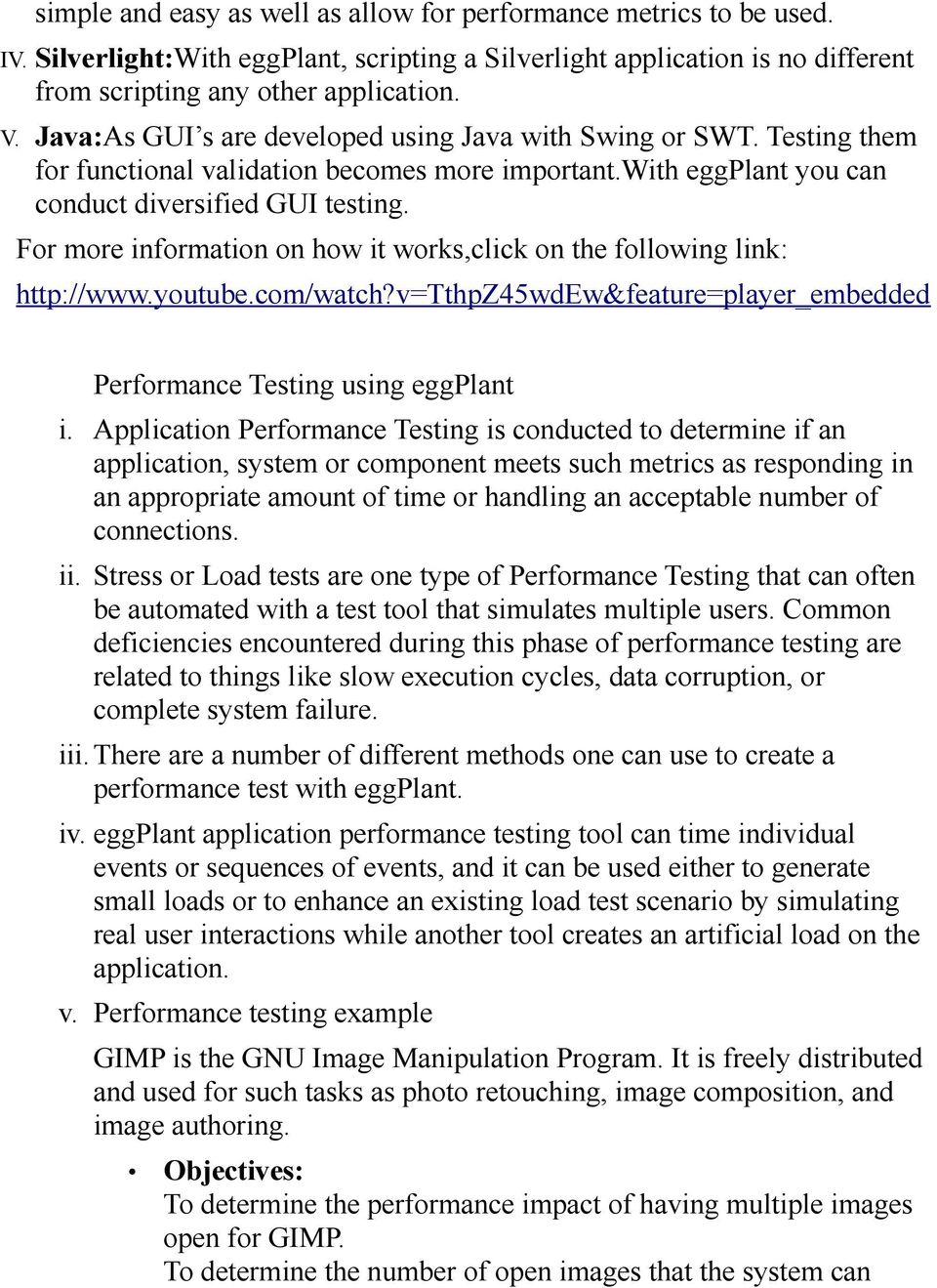 For more information on how it works,click on the following link: http://www.youtube.com/watch?v=tthpz45wdew&feature=player_embedded Performance Testing using eggplant i.
