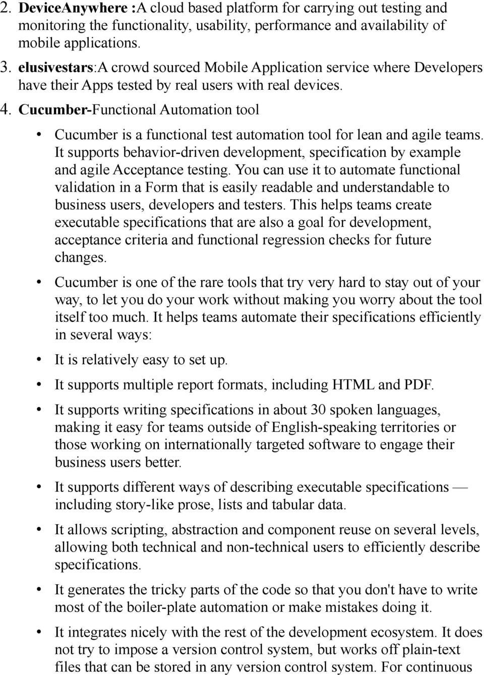 Cucumber-Functional Automation tool Cucumber is a functional test automation tool for lean and agile teams.