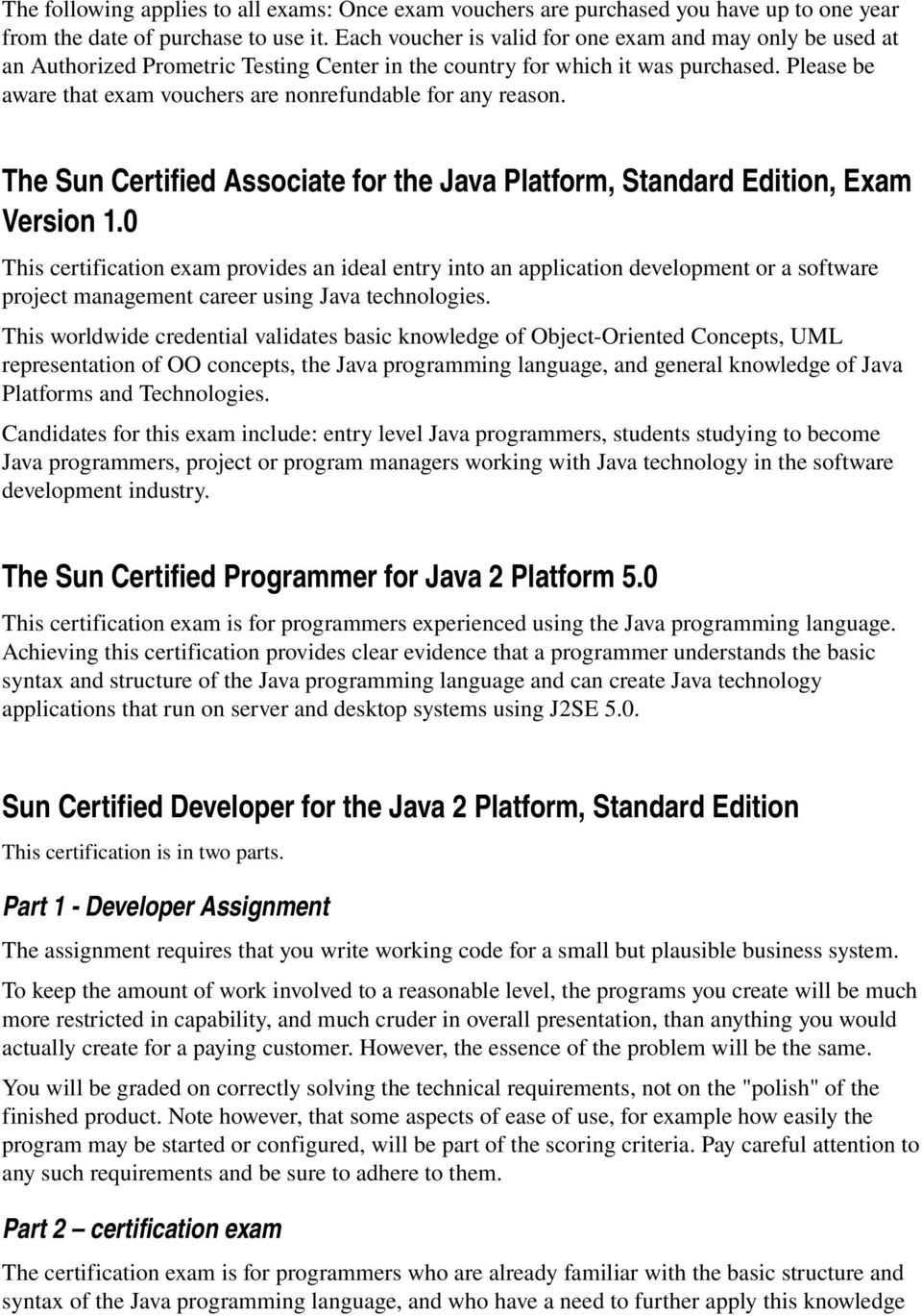 Please be aware that exam vouchers are nonrefundable for any reason. The Sun Certified Associate for the Java Platform, Standard Edition, Exam Version 1.