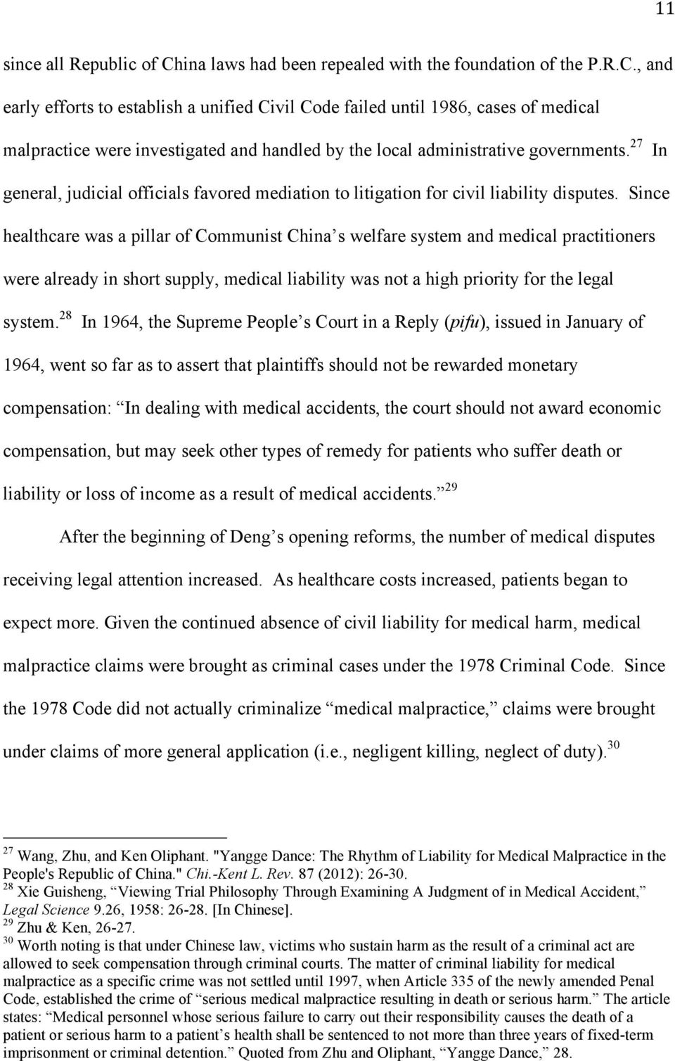 Since healthcare was a pillar of Communist China s welfare system and medical practitioners were already in short supply, medical liability was not a high priority for the legal system.