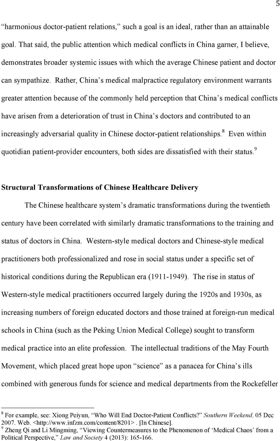 Rather, China s medical malpractice regulatory environment warrants greater attention because of the commonly held perception that China s medical conflicts have arisen from a deterioration of trust