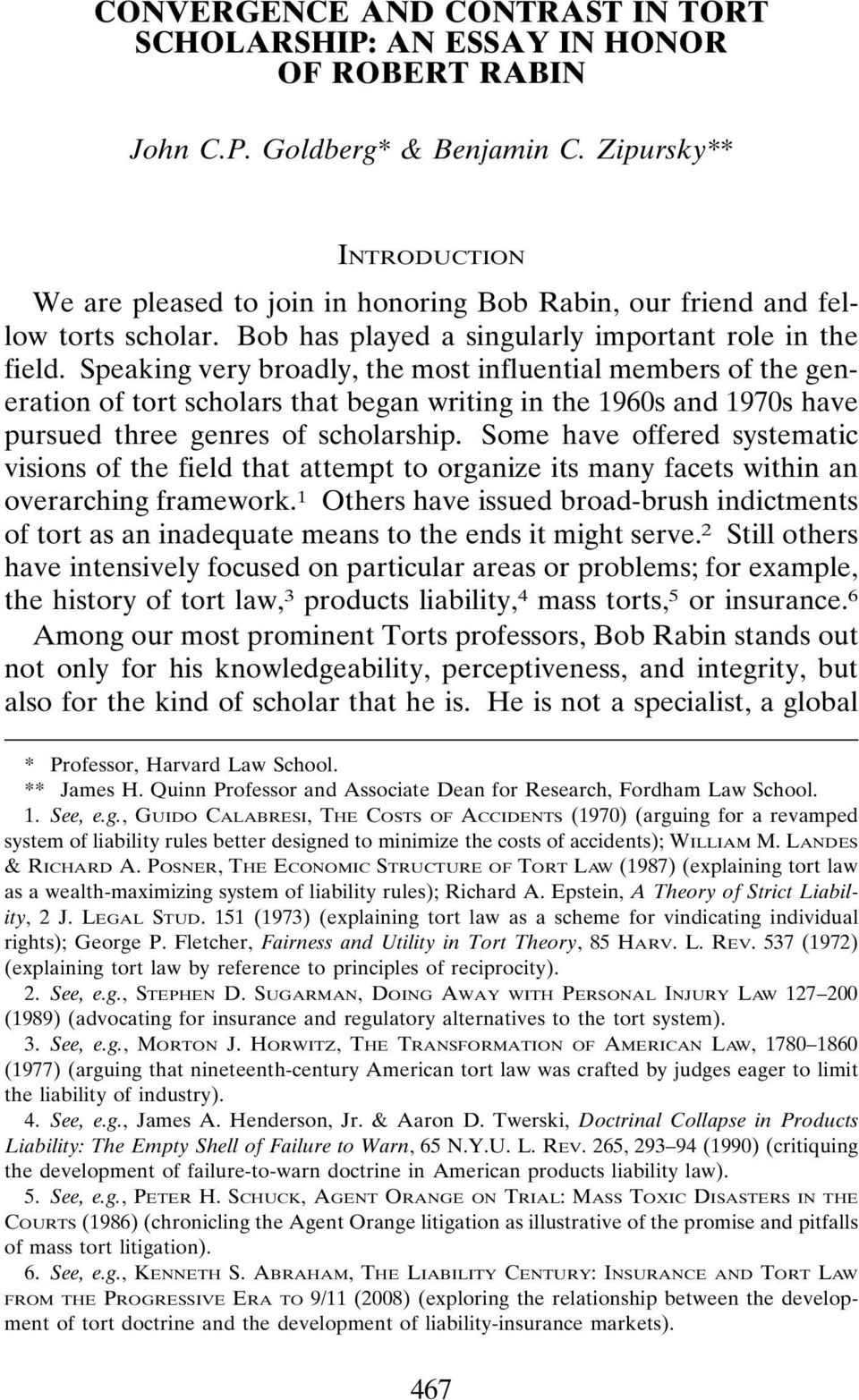Speaking very broadly, the most influential members of the generation of tort scholars that began writing in the 1960s and 1970s have pursued three genres of scholarship.