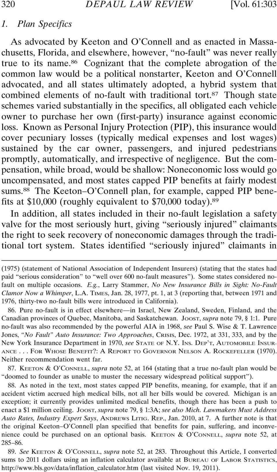 of no-fault with traditional tort. 87 Though state schemes varied substantially in the specifics, all obligated each vehicle owner to purchase her own (first-party) insurance against economic loss.