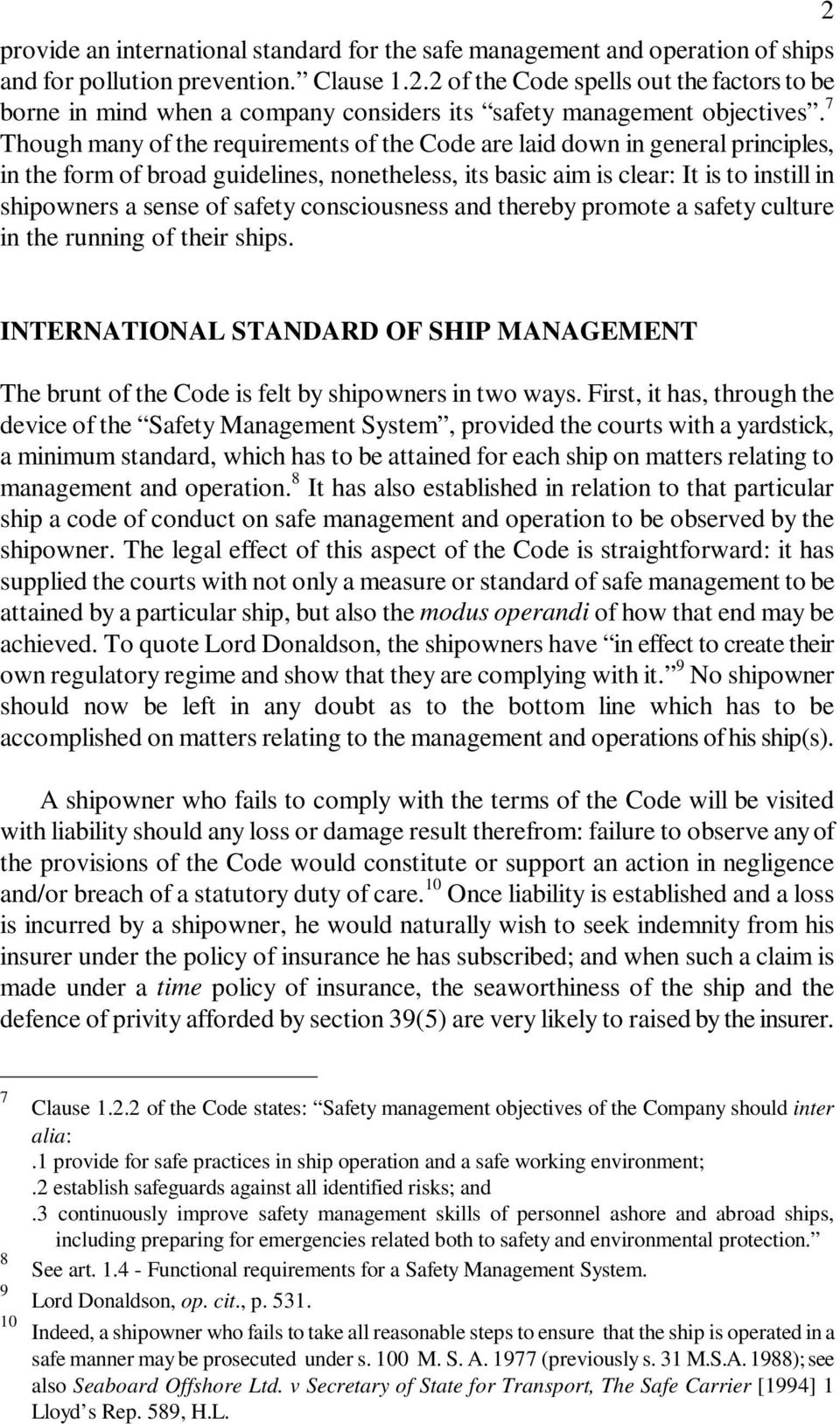 7 Though many of the requirements of the Code are laid down in general principles, in the form of broad guidelines, nonetheless, its basic aim is clear: It is to instill in shipowners a sense of