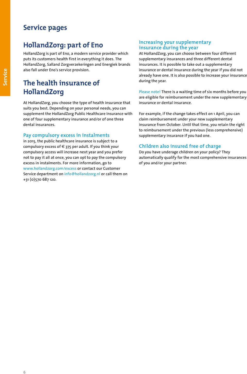 The health insurance of HollandZorg At HollandZorg, you choose the type of health insurance that suits you best.