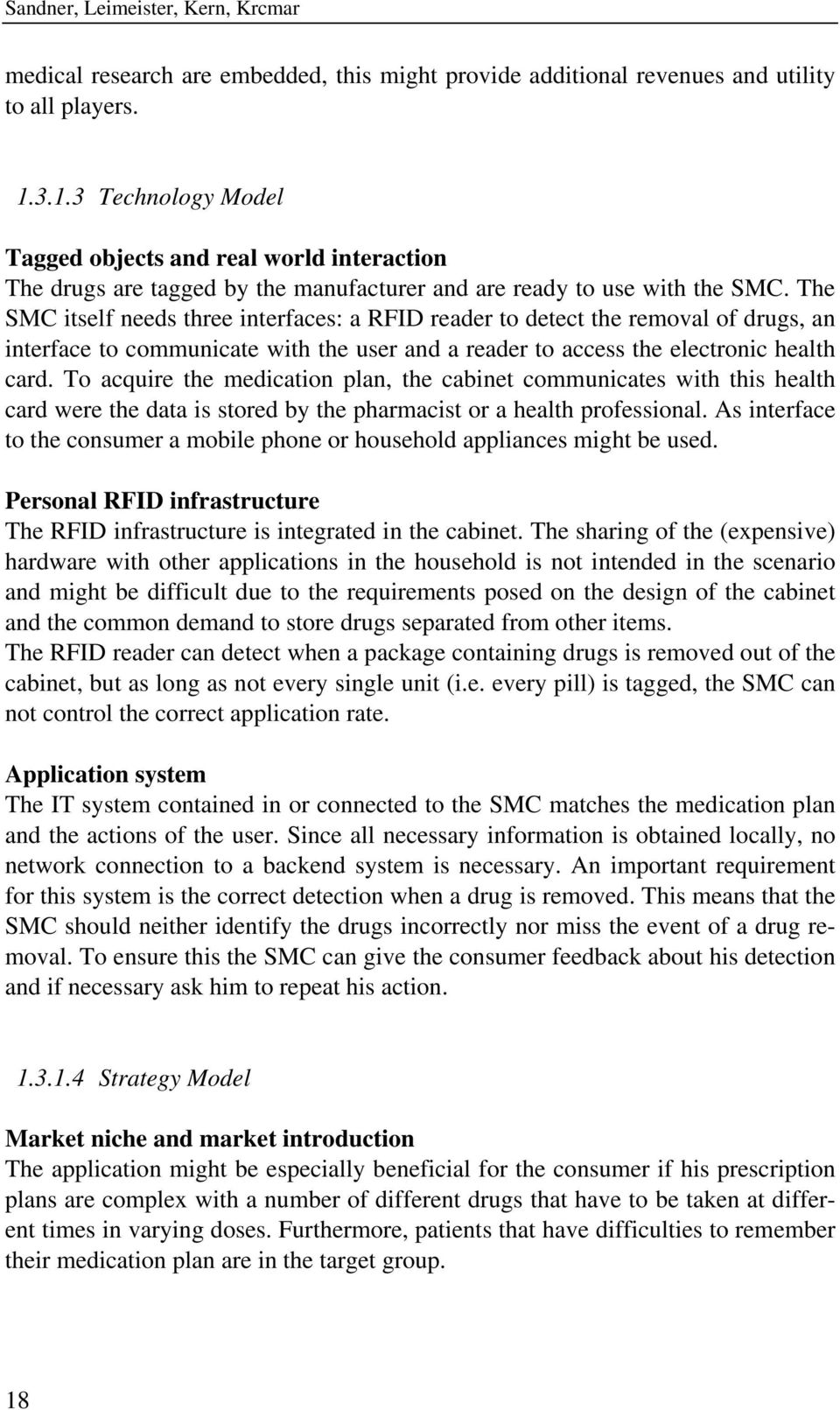 The SMC itself needs three interfaces: a RFID reader to detect the removal of drugs, an interface to communicate with the user and a reader to access the electronic health card.