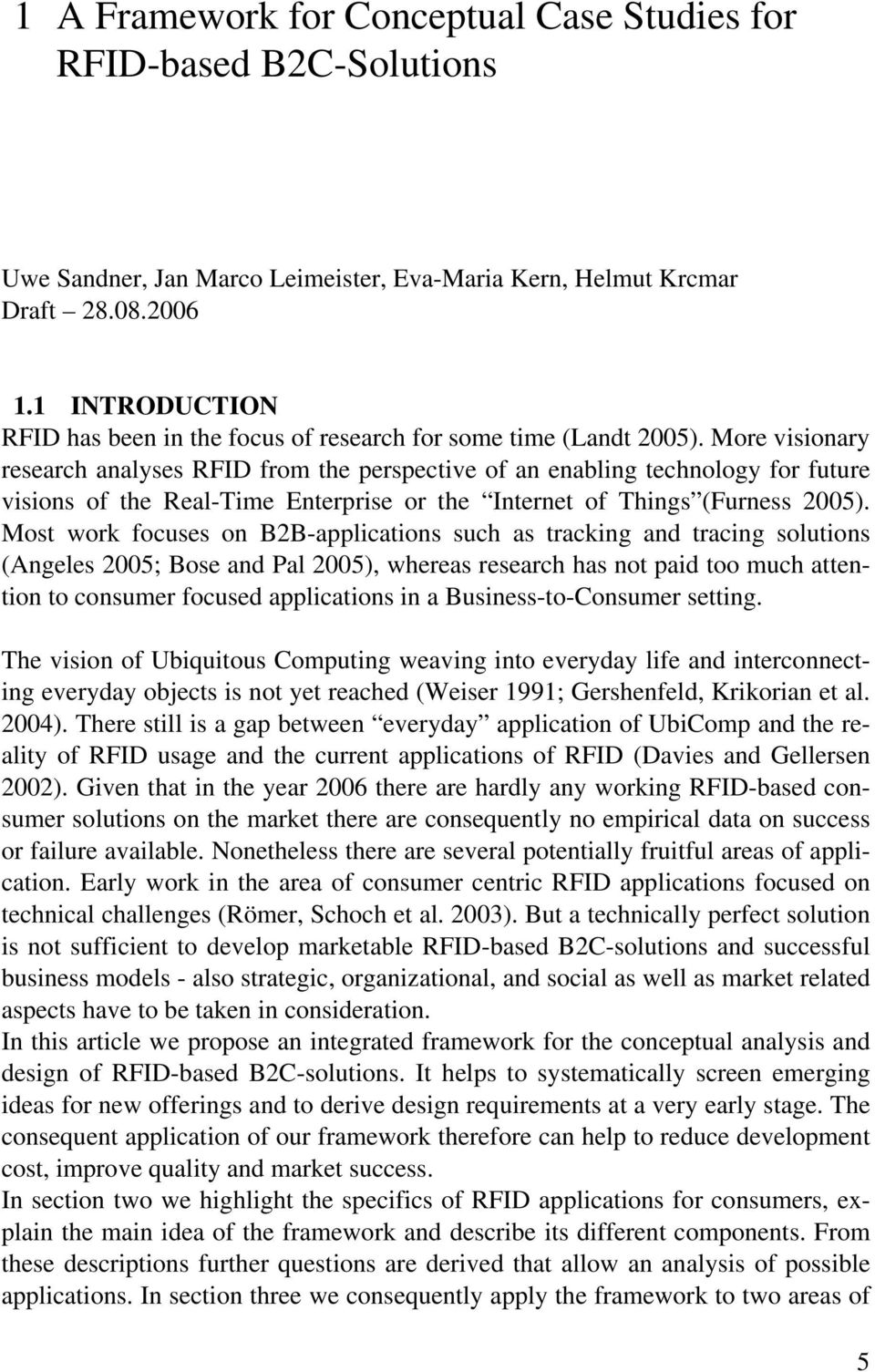 More visionary research analyses RFID from the perspective of an enabling technology for future visions of the Real-Time Enterprise or the Internet of Things (Furness 2005).