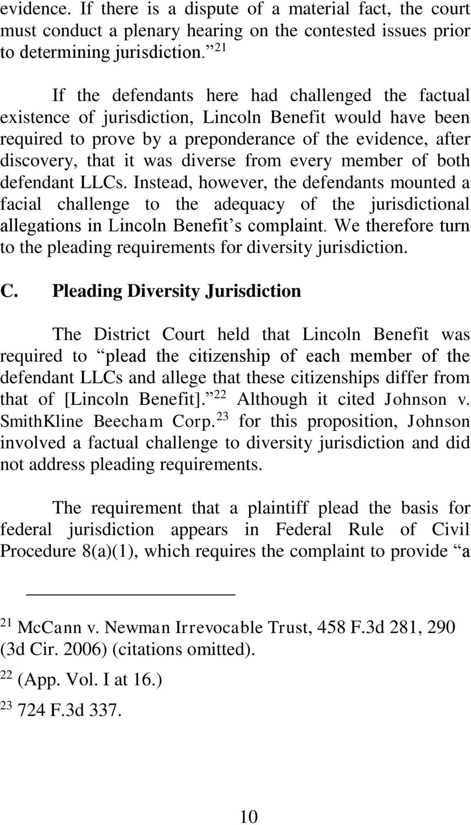 diverse from every member of both defendant LLCs. Instead, however, the defendants mounted a facial challenge to the adequacy of the jurisdictional allegations in Lincoln Benefit s complaint.