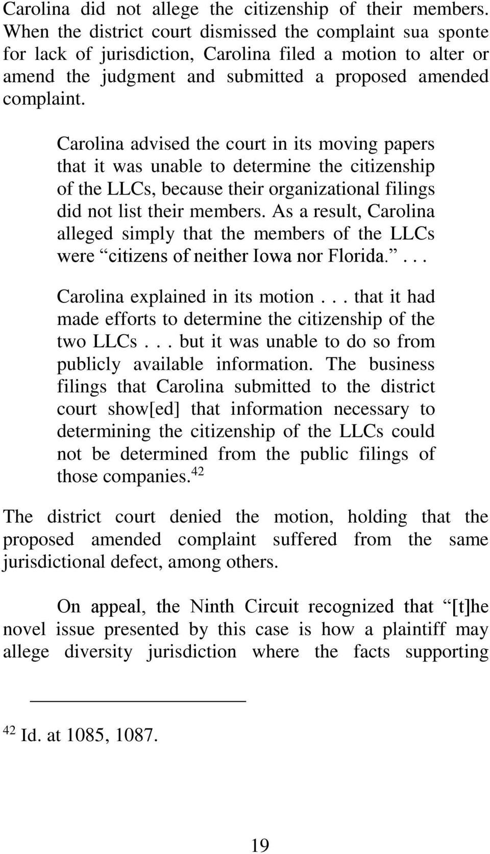 Carolina advised the court in its moving papers that it was unable to determine the citizenship of the LLCs, because their organizational filings did not list their members.